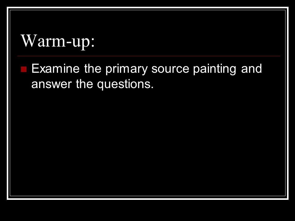 Warm-up: Examine the primary source painting and answer the questions.