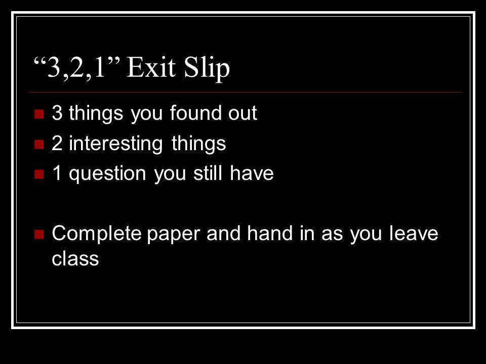3,2,1 Exit Slip 3 things you found out 2 interesting things