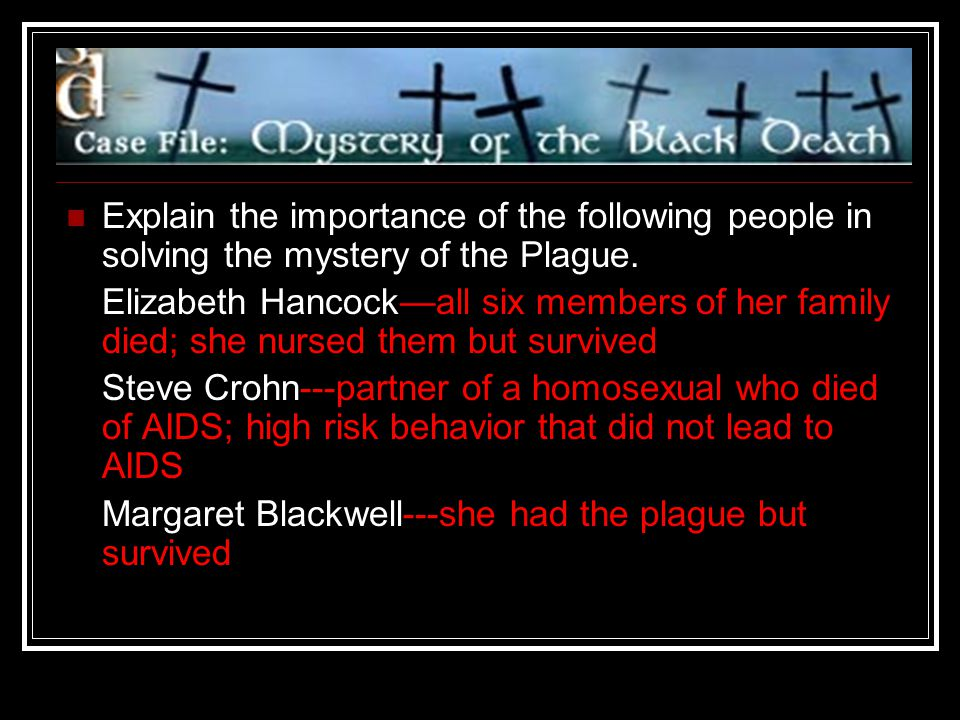 Explain the importance of the following people in solving the mystery of the Plague.
