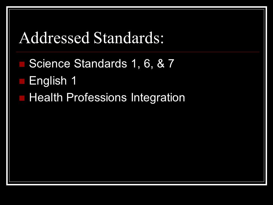 Addressed Standards: Science Standards 1, 6, & 7 English 1