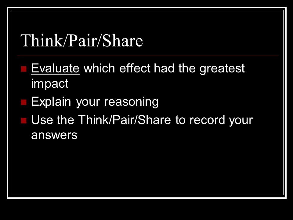 Think/Pair/Share Evaluate which effect had the greatest impact