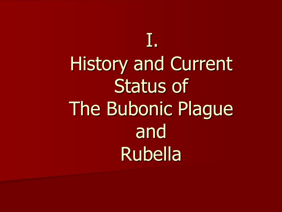 I. History and Current Status of The Bubonic Plague and Rubella