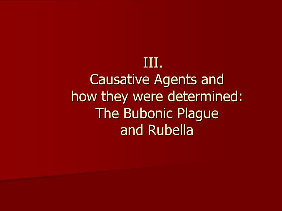 III. Causative Agents and how they were determined: The Bubonic Plague and Rubella