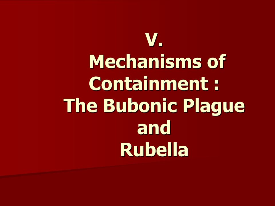 V. Mechanisms of Containment : The Bubonic Plague and Rubella