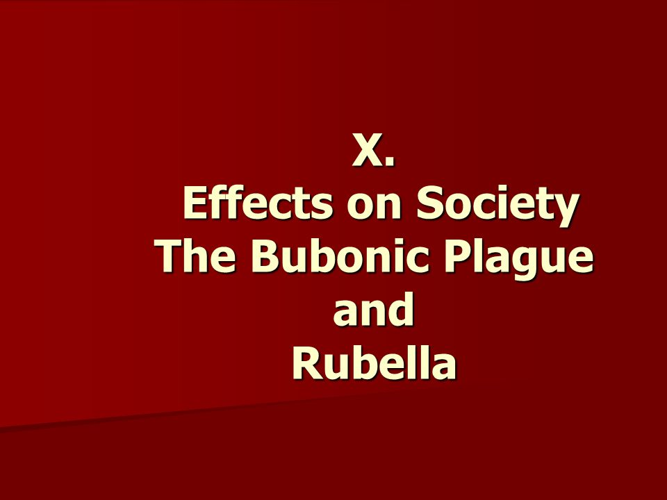 X. Effects on Society The Bubonic Plague and Rubella