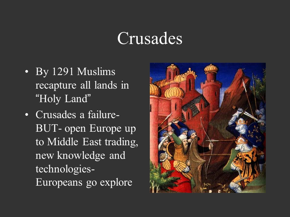 Crusades By 1291 Muslims recapture all lands in Holy Land