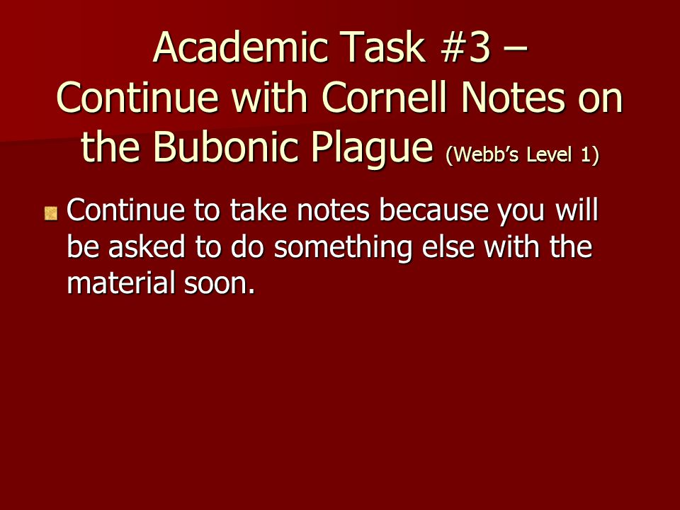 Academic Task #3 – Continue with Cornell Notes on the Bubonic Plague (Webb's Level 1)