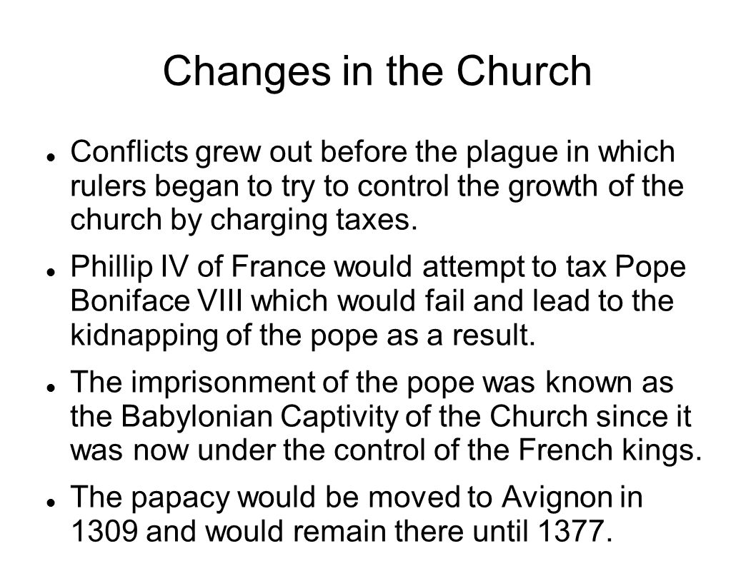 Changes in the Church Conflicts grew out before the plague in which rulers began to try to control the growth of the church by charging taxes.
