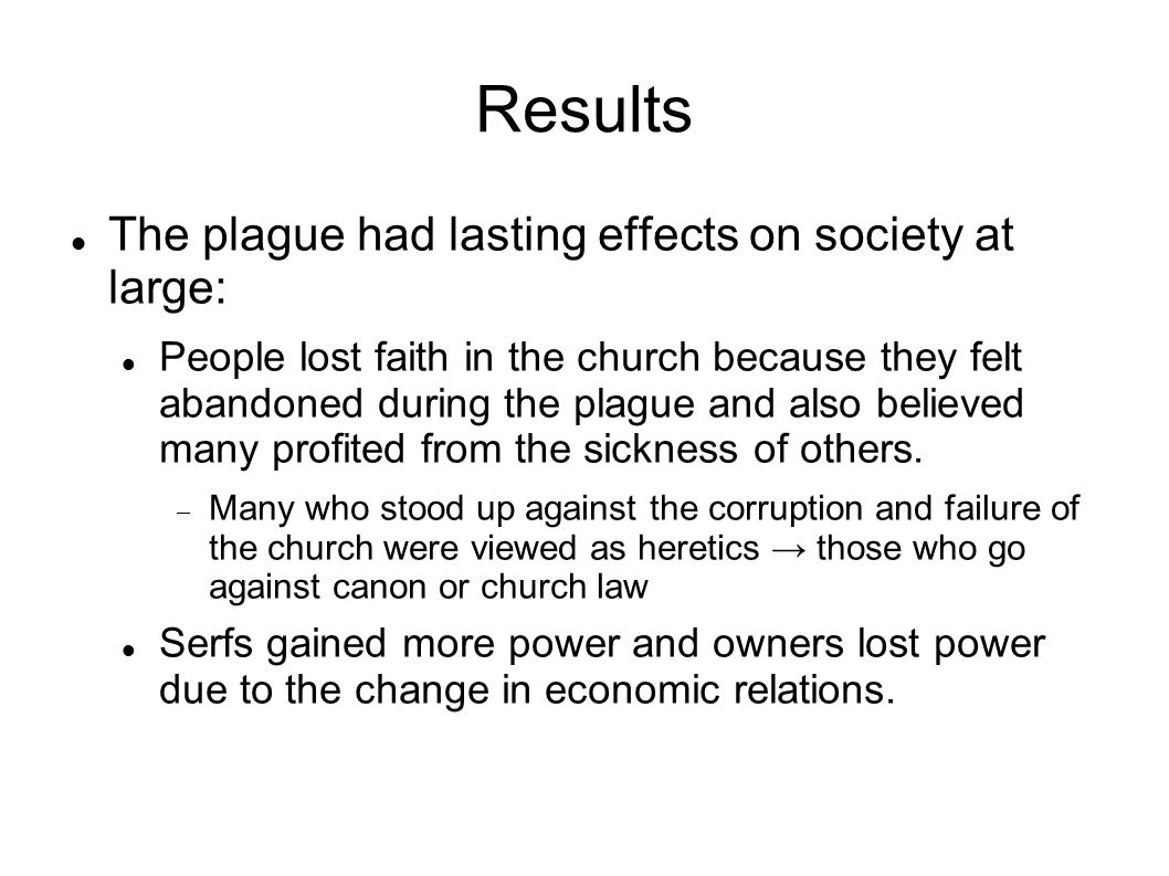 Results The plague had lasting effects on society at large: