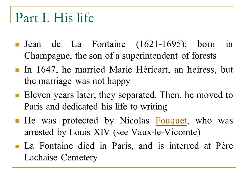 Part I. His life Jean de La Fontaine (1621-1695); born in Champagne, the son of a superintendent of forests.