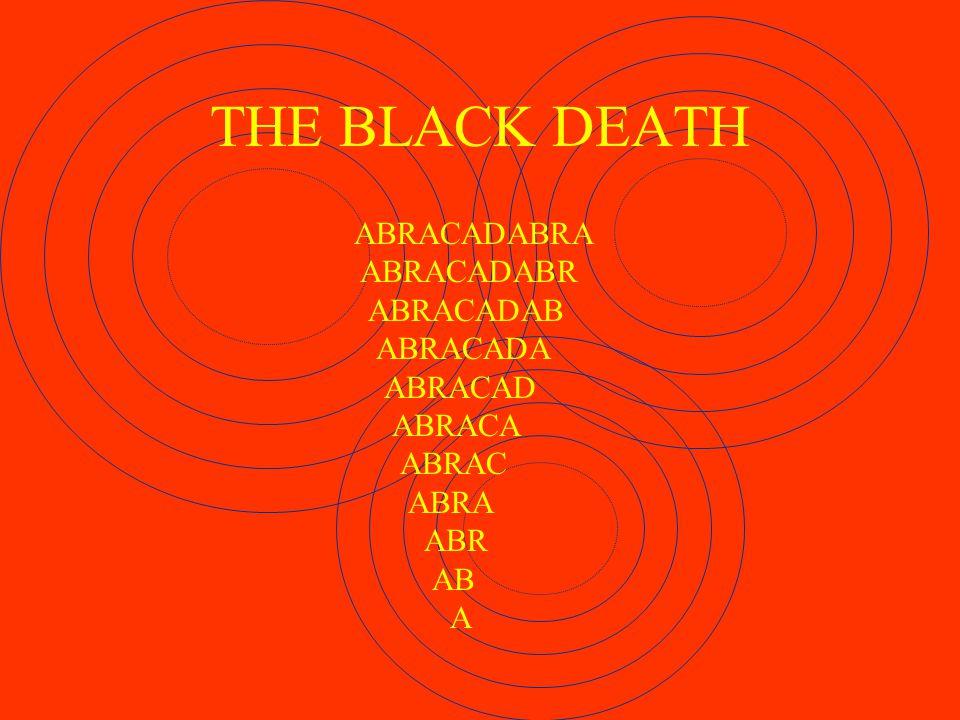 THE BLACK DEATH ABRACADABRA ABRACADABR ABRACADAB ABRACADA ABRACAD
