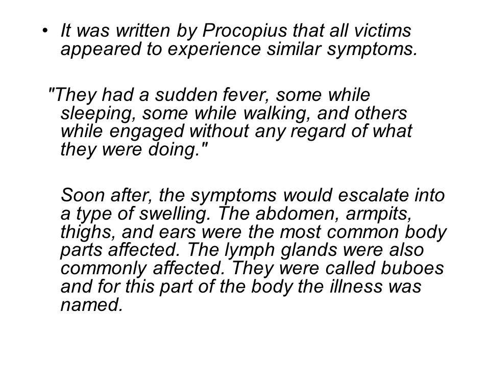 It was written by Procopius that all victims appeared to experience similar symptoms.