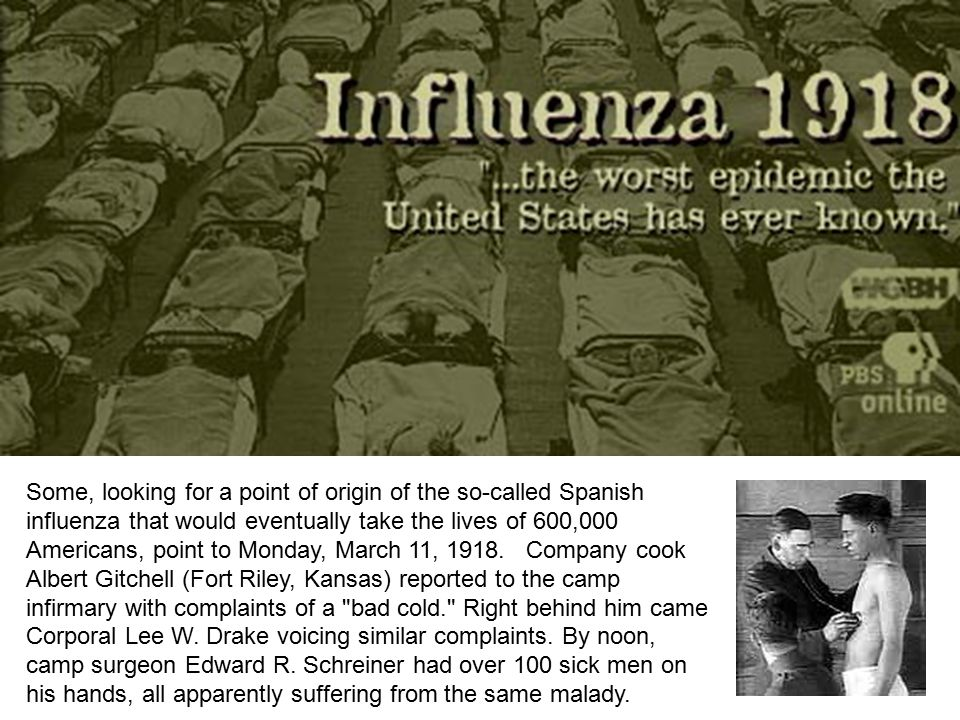 Some, looking for a point of origin of the so-called Spanish influenza that would eventually take the lives of 600,000 Americans, point to Monday, March 11, 1918.