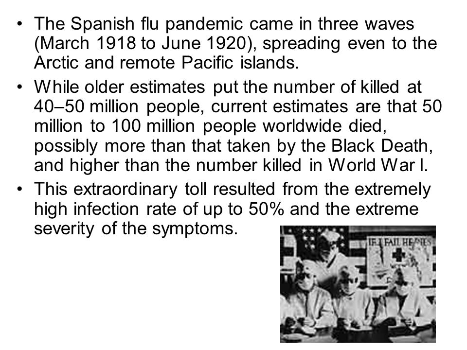 The Spanish flu pandemic came in three waves (March 1918 to June 1920), spreading even to the Arctic and remote Pacific islands.