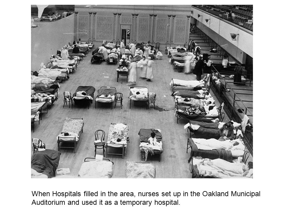 When Hospitals filled in the area, nurses set up in the Oakland Municipal Auditorium and used it as a temporary hospital.
