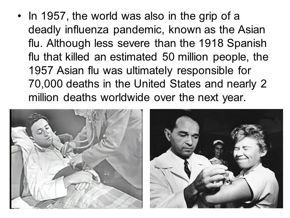 In 1957, the world was also in the grip of a deadly influenza pandemic, known as the Asian flu.