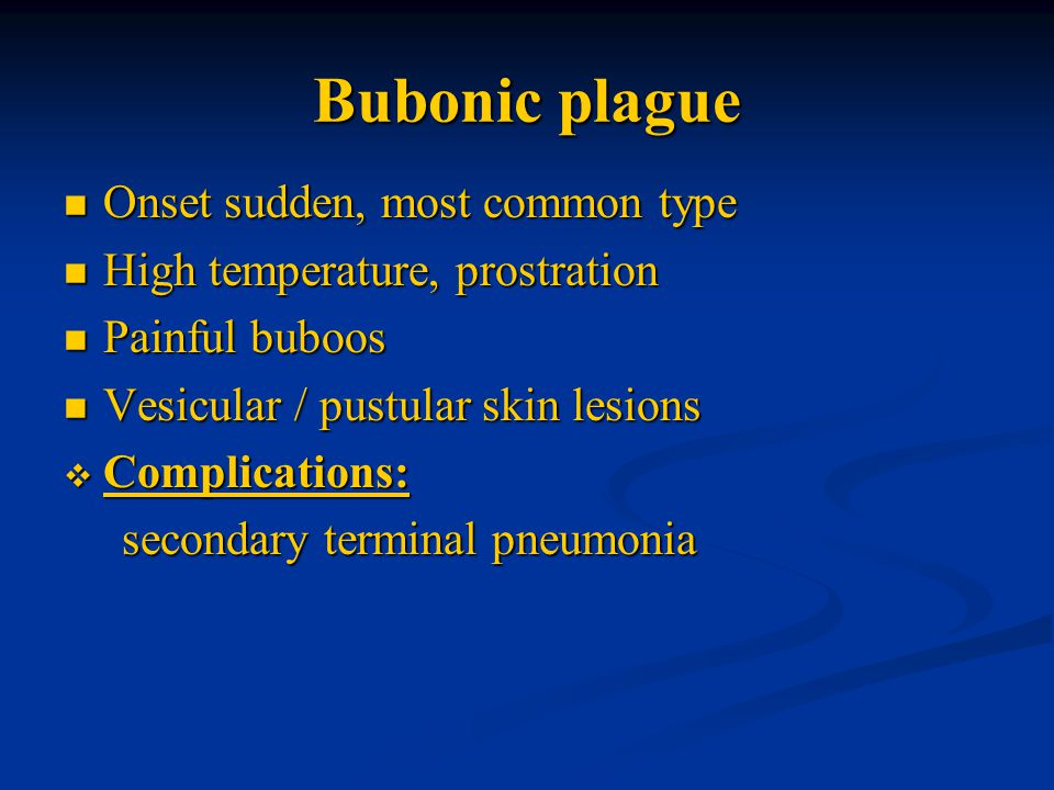 Bubonic plague Onset sudden, most common type
