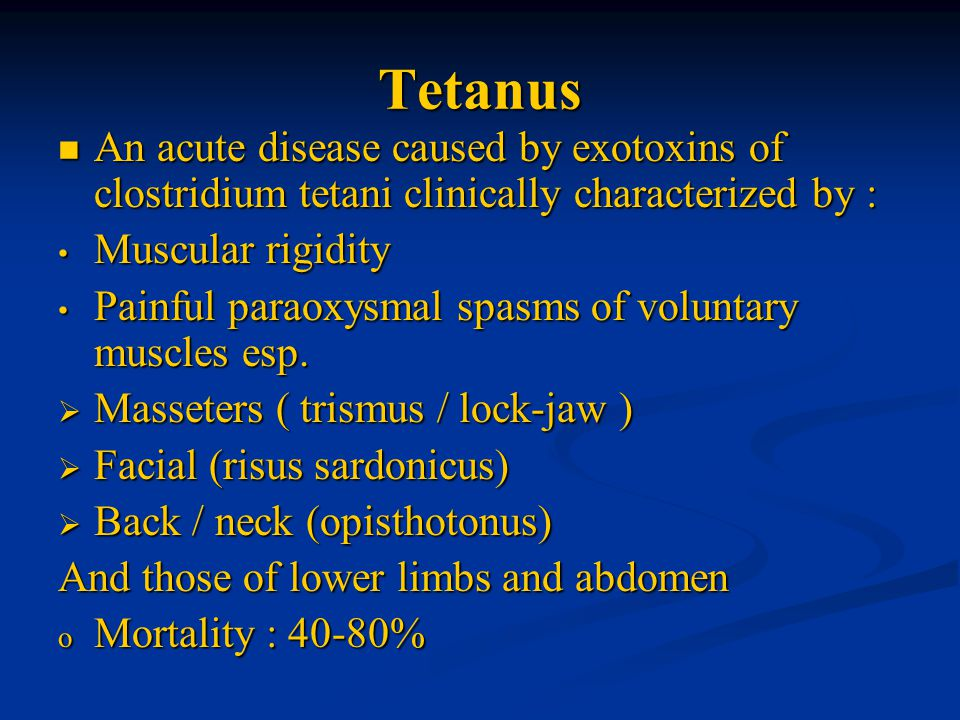 Tetanus An acute disease caused by exotoxins of clostridium tetani clinically characterized by : Muscular rigidity.