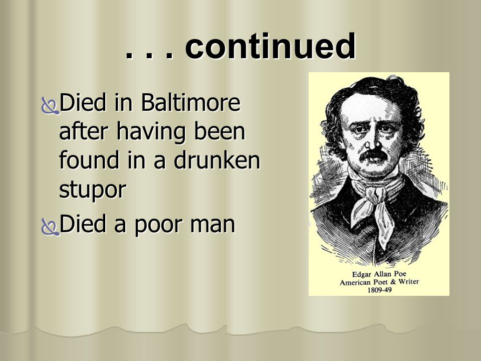 . . . continued Died in Baltimore after having been found in a drunken stupor Died a poor man