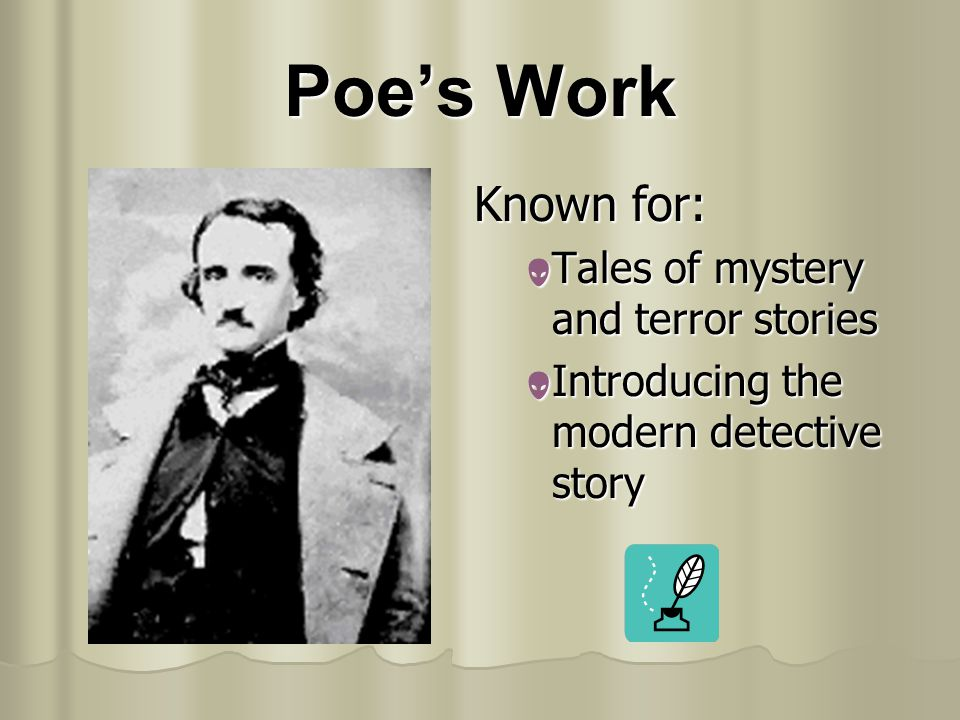 Poe's Work Known for: Tales of mystery and terror stories