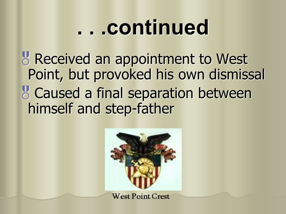 . . .continued Received an appointment to West Point, but provoked his own dismissal. Caused a final separation between himself and step-father.