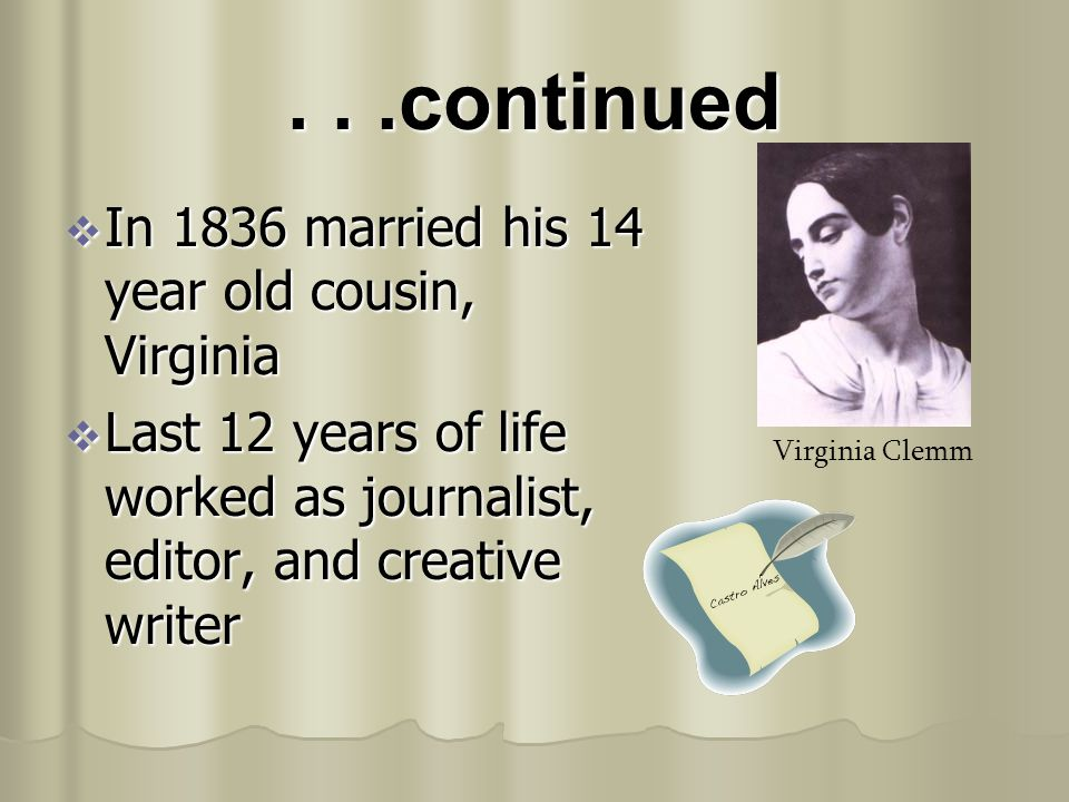 . . .continued In 1836 married his 14 year old cousin, Virginia