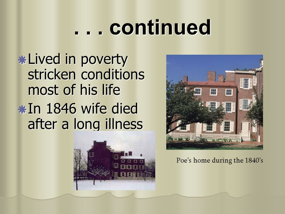 . . . continued Lived in poverty stricken conditions most of his life
