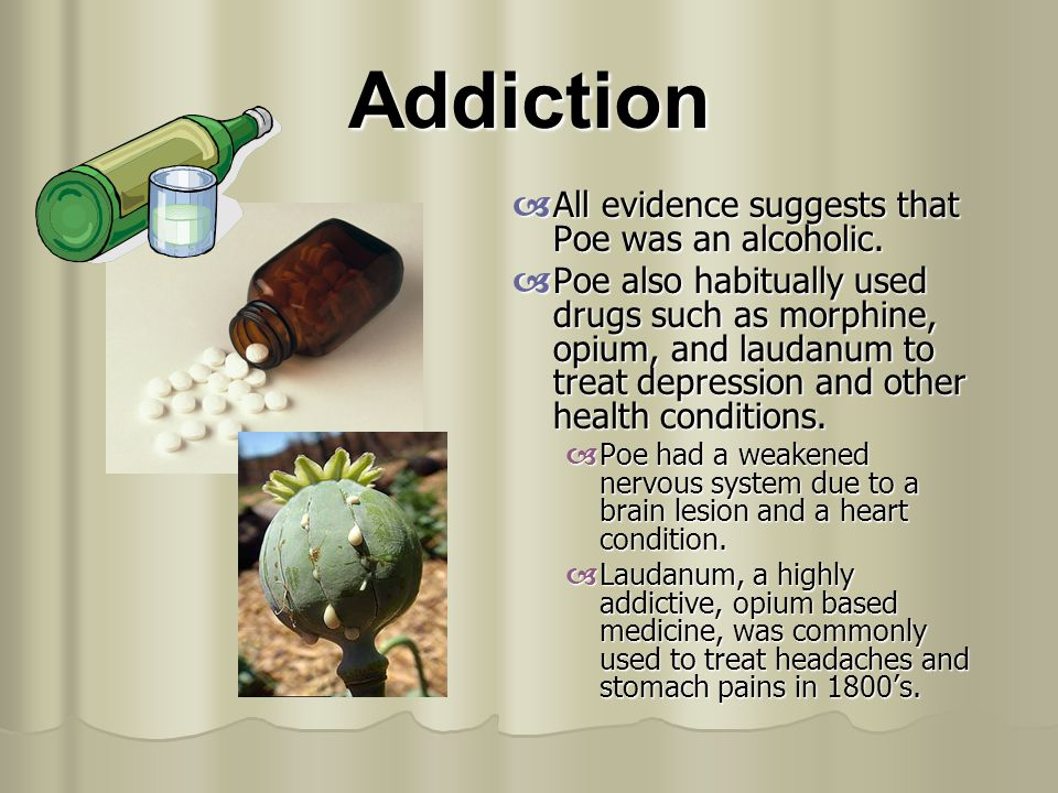 Addiction All evidence suggests that Poe was an alcoholic.