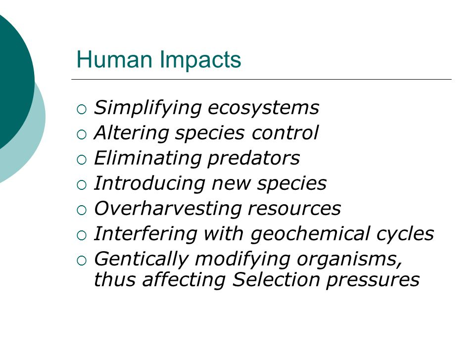 Human Impacts Simplifying ecosystems Altering species control