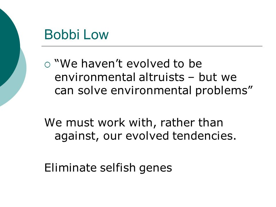 Bobbi Low We haven't evolved to be environmental altruists – but we can solve environmental problems