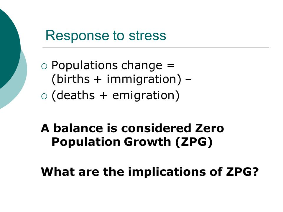 Response to stress Populations change = (births + immigration) –