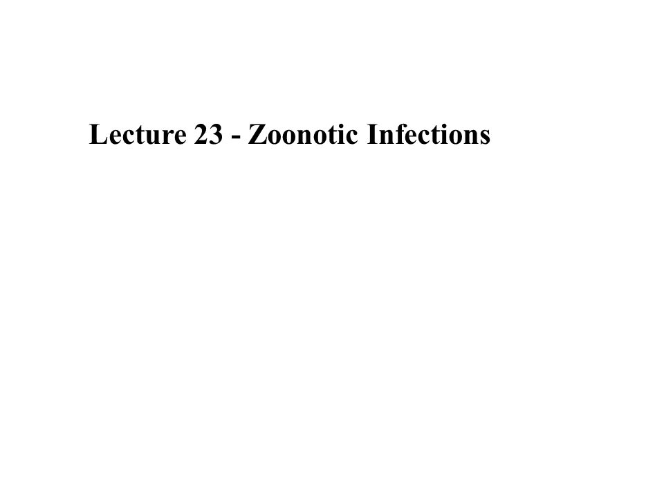 Lecture 23 - Zoonotic Infections
