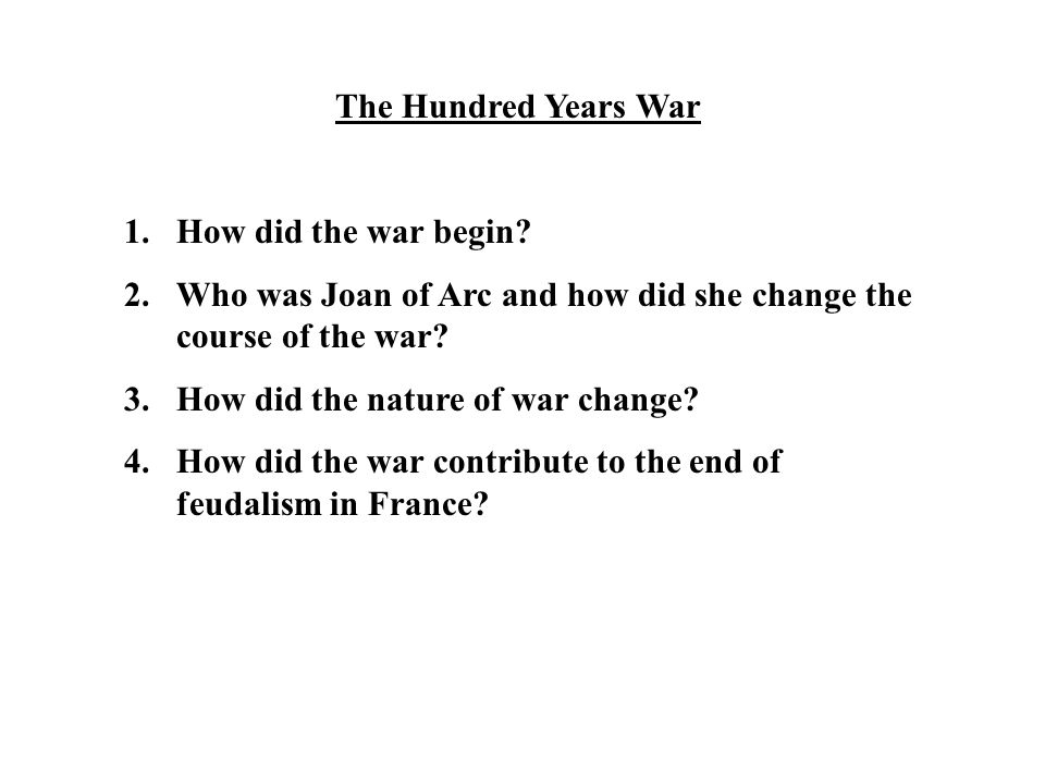 The Hundred Years War How did the war begin Who was Joan of Arc and how did she change the course of the war