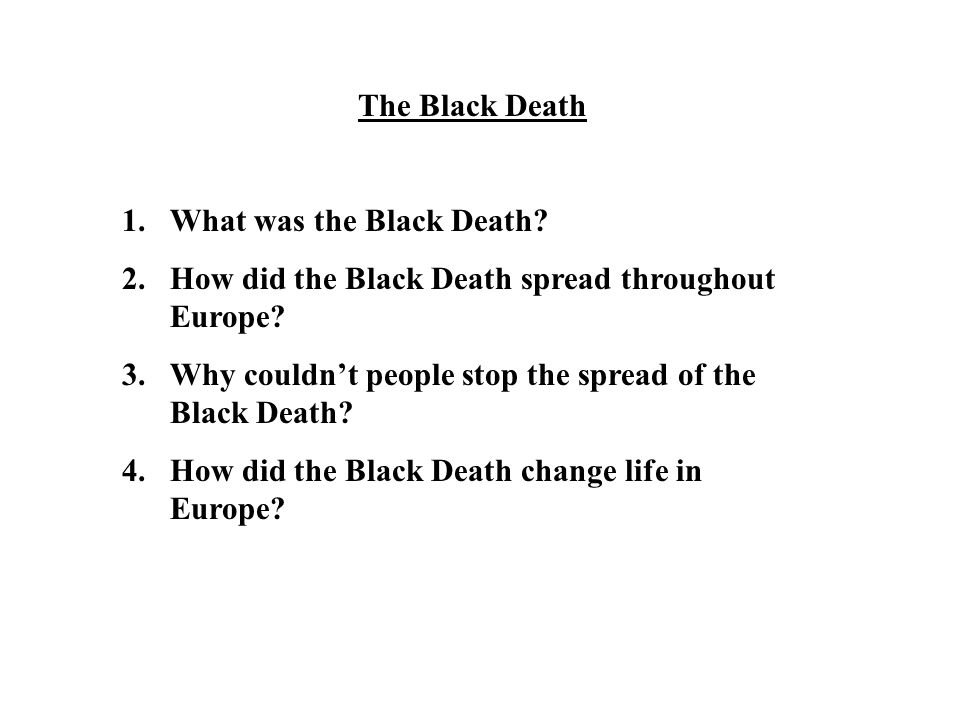 The Black Death What was the Black Death How did the Black Death spread throughout Europe Why couldn't people stop the spread of the Black Death