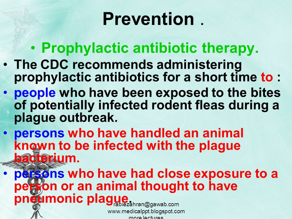 Prophylactic antibiotic therapy.