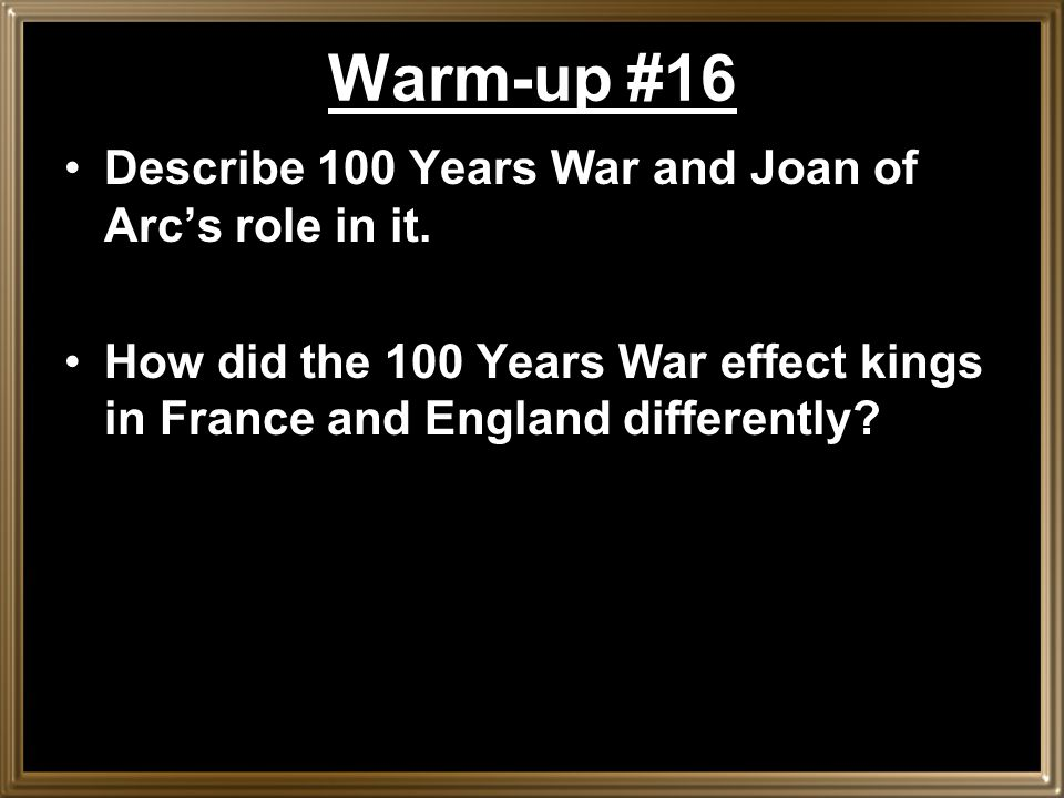 Warm-up #16 Describe 100 Years War and Joan of Arc's role in it.