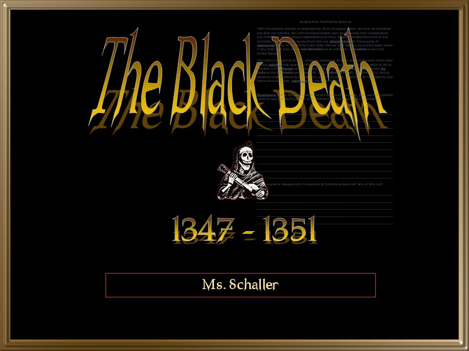 The Black Death 1347 - 1351 Ms. Schaller