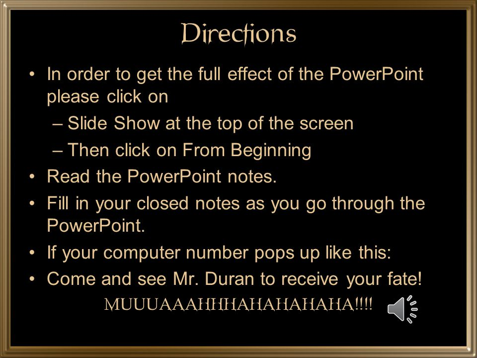 Directions In order to get the full effect of the PowerPoint please click on. Slide Show at the top of the screen.