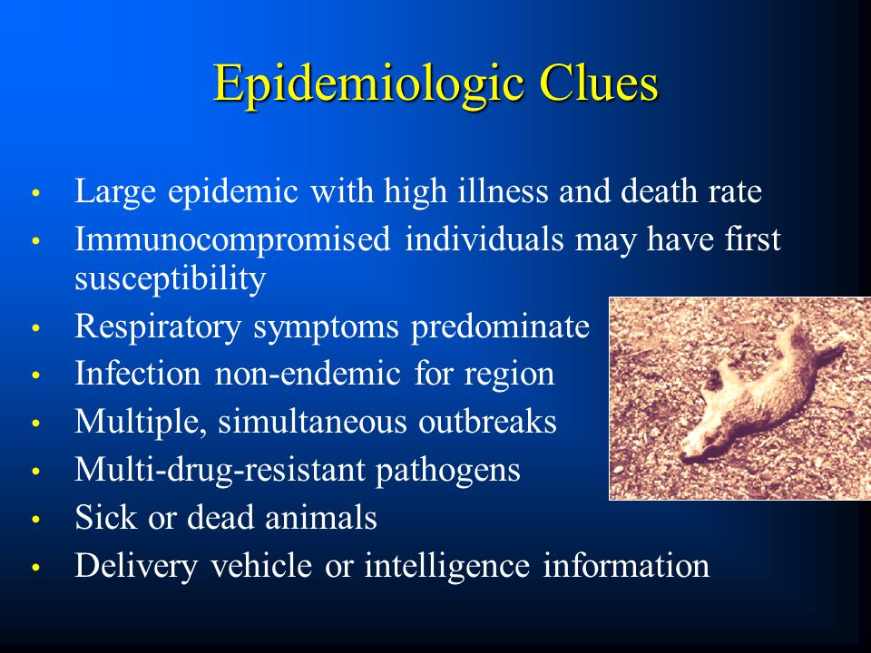Epidemiologic Clues Large epidemic with high illness and death rate