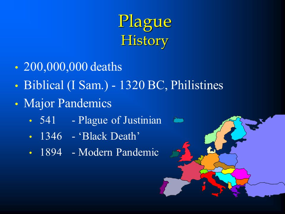 Plague History 200,000,000 deaths. Biblical (I Sam.) - 1320 BC, Philistines. Major Pandemics. 541 - Plague of Justinian.