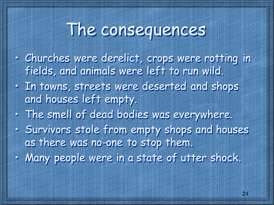 The consequences Churches were derelict, crops were rotting in fields, and animals were left to run wild.