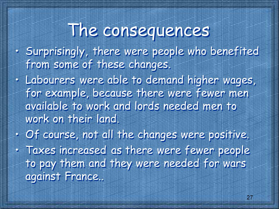 The consequences Surprisingly, there were people who benefited from some of these changes.