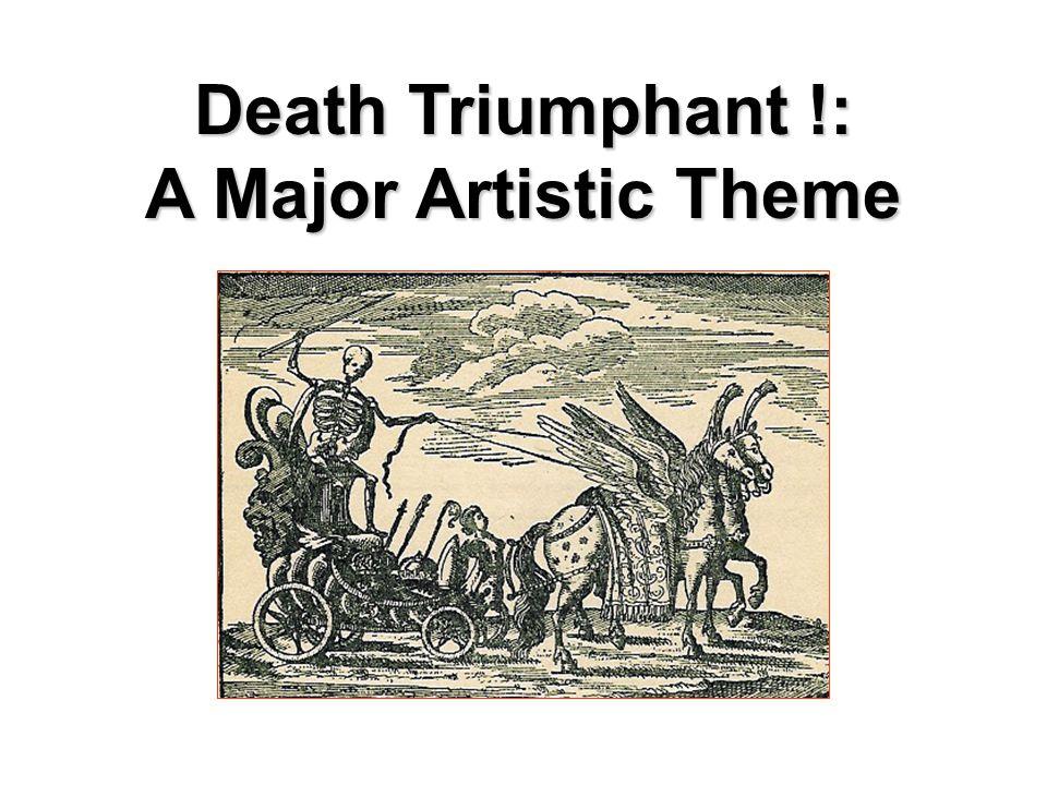Death Triumphant !: A Major Artistic Theme