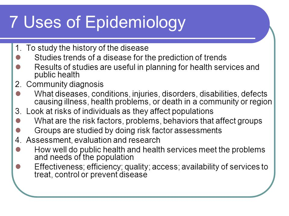 7 Uses of Epidemiology 1. To study the history of the disease