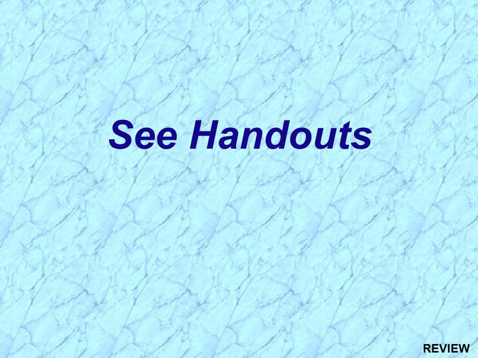 See Handouts REVIEW