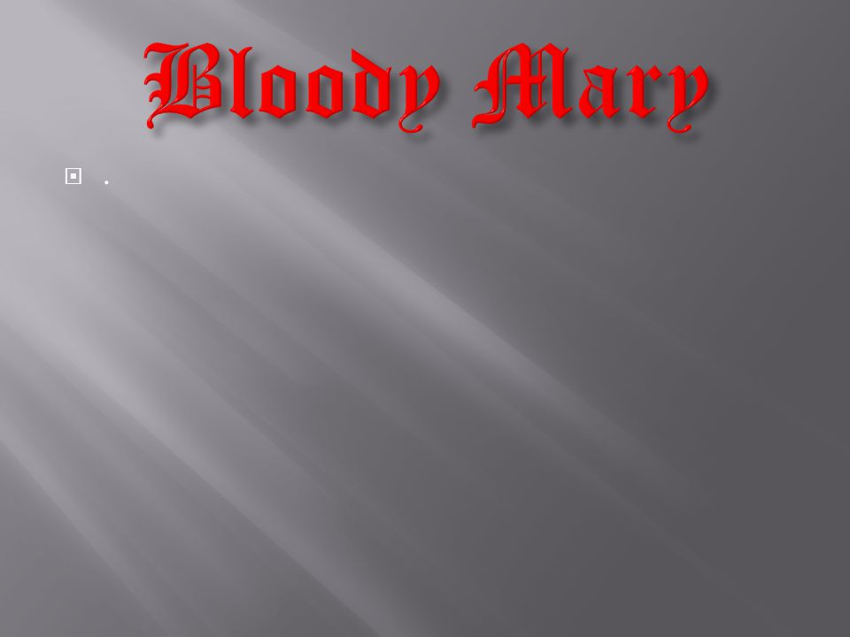 Bloody Mary .