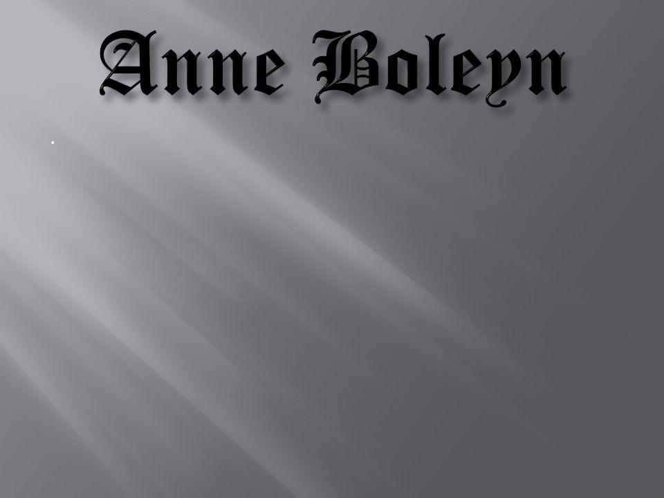 Anne Boleyn .