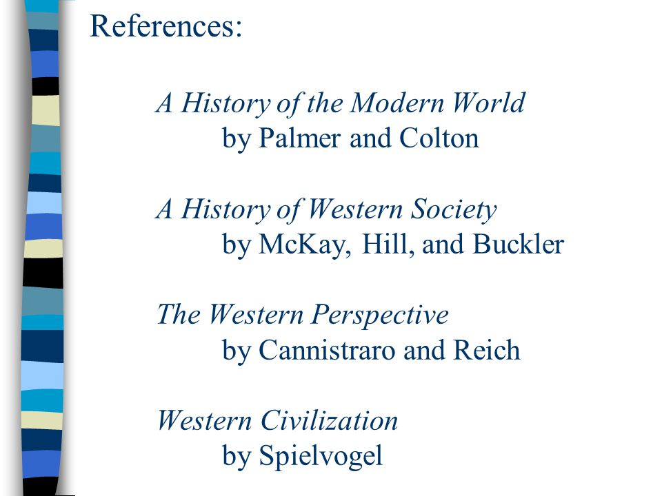 References:. A History of the Modern World. by Palmer and Colton