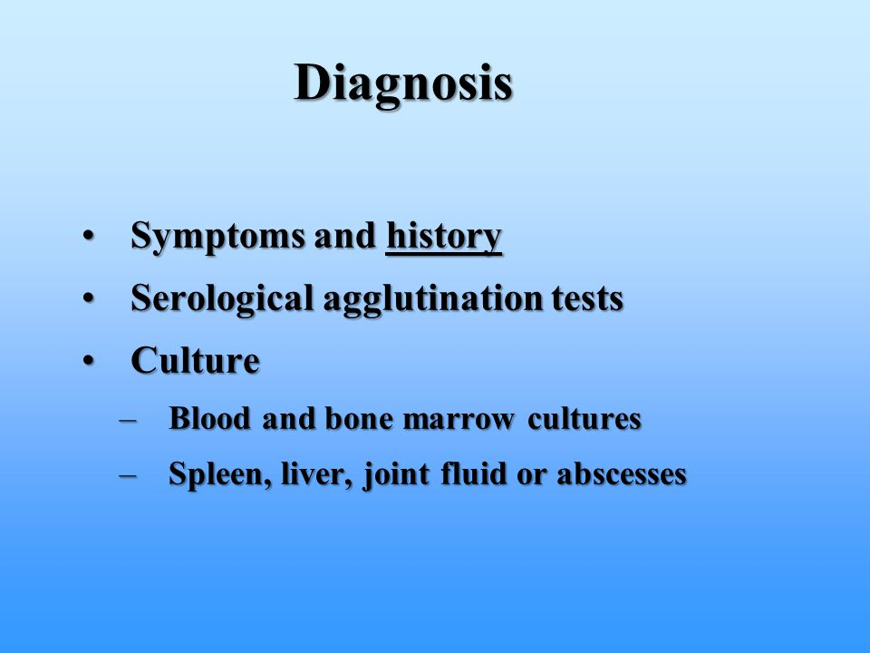 Diagnosis Symptoms and history Serological agglutination tests Culture