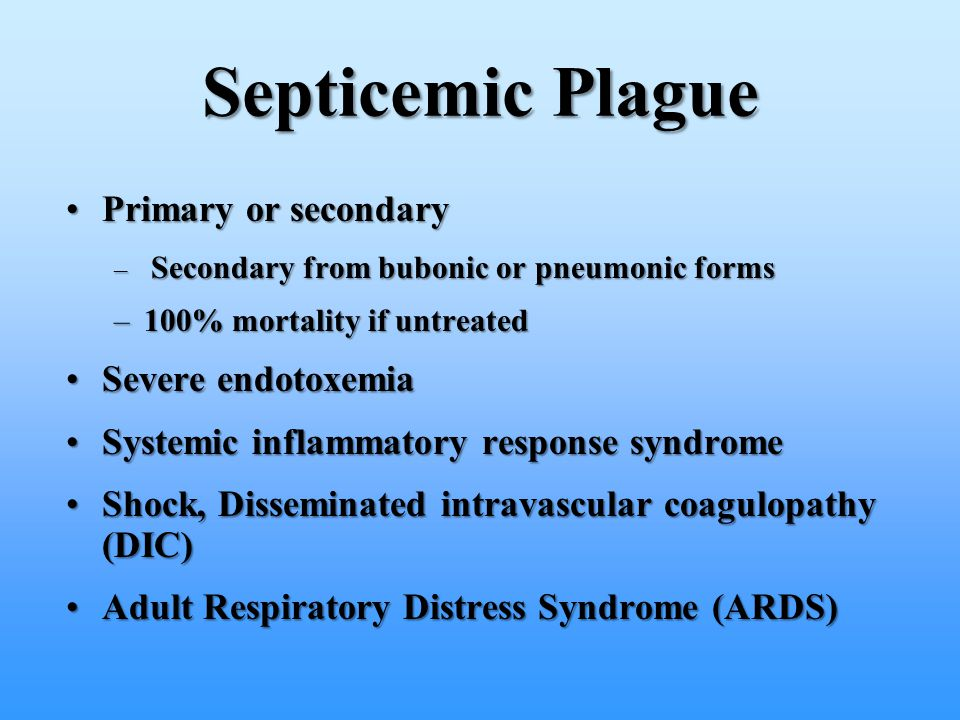 Septicemic Plague Primary or secondary Severe endotoxemia